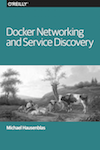 O'Reilly mini book: Docker Networking and Service Discovery